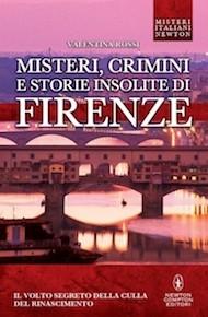 """""""Misteri, crimini e storie insolite di Firenze"""" di Valentina Rossi (Newton Compton Editori)"""