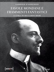 """""""Favole mondane e frammenti fantastici"""" di Gabriele D'Annunzio (Zero 91 Edizioni)"""