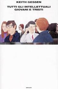 """""""Tutti gli intellettuali giovani e tristi"""" di Keith Gessen (Einaudi)"""