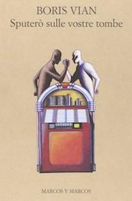 """""""Sputerò sulle vostre tombe"""" di Boris Vian (Marcos y Marcos Editore)"""